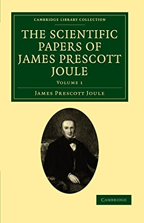 The Scientific Papers of James Prescott Joule (Cambridge Library Collection - Physical  Sciences)