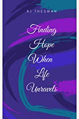 Finding Hope When Life Unravels Kindle Edition