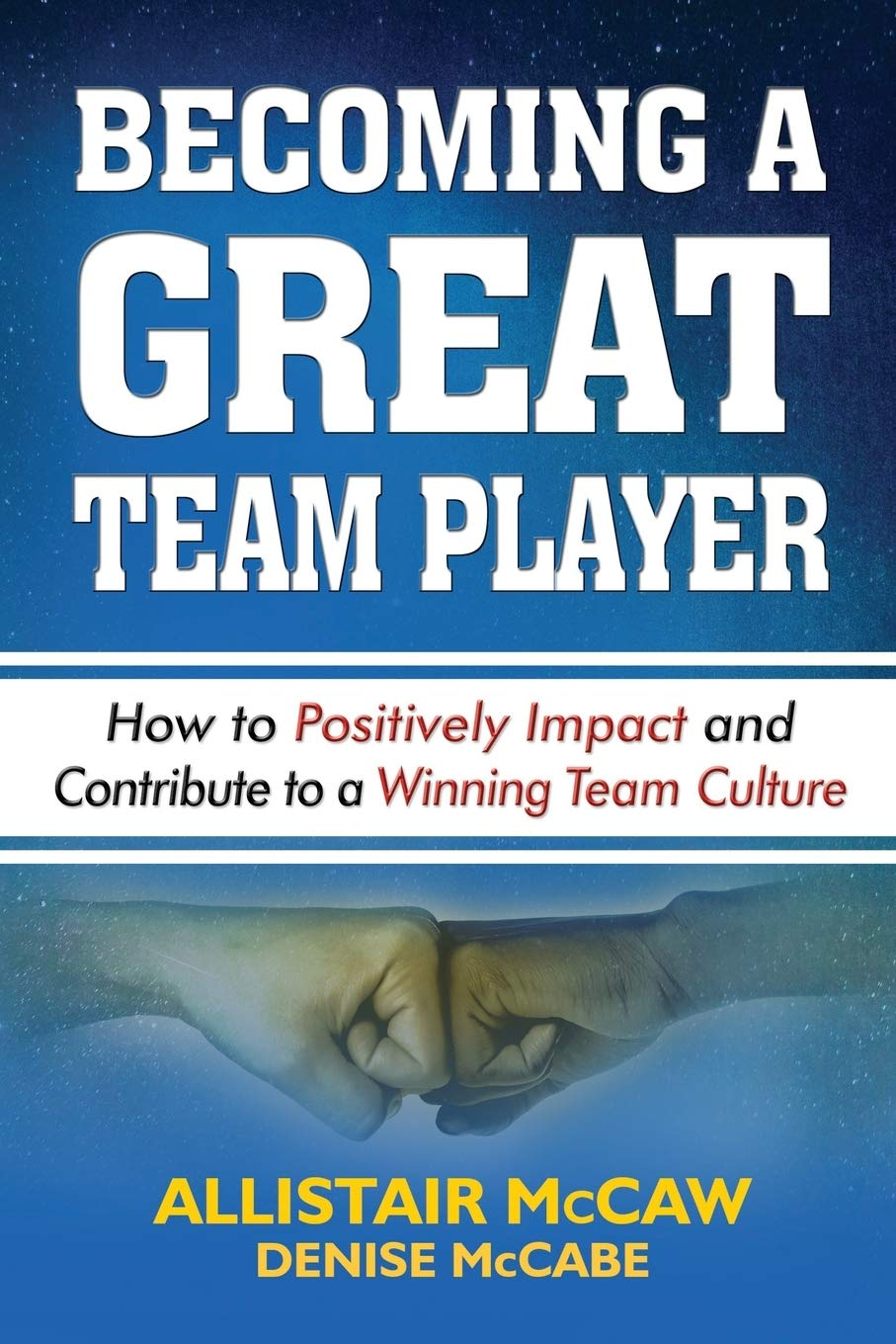 Download BECOMING A GREAT TEAM PLAYER: How To Positively Impact And Contribute To A Winning Team Culture 