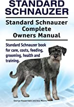 Standard Schnauzer Dog. Standard Schnauzer dog book for costs, care, feeding, grooming, training and health. Standard Schnauzer dog Owners Manual