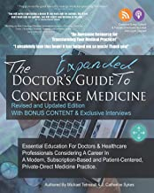 The Doctor's Expanded Guide to Concierge Medicine: Essential Education For Doctors & Healthcare Professionals Considering ...