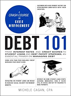 Debt 101: From Interest Rates and Credit Scores to Student Loans and Debt Payoff Strategies, an Essential Primer on Managi...