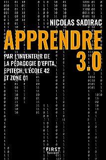 Apprendre 3.0 - Par l'inventeur de la pédagogie d'Epita, Epitech, l'école 42 et zone 01 (French Edition)