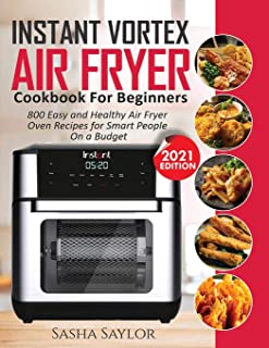 Instant Vortex Air Fryer Cookbook for Beginners: 800 Easy and Healthy Air Fryer Oven Recipes for Smart People on a Budget