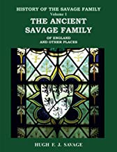 The Ancient Savage Family of England and Other Places (History of the Savage Family)