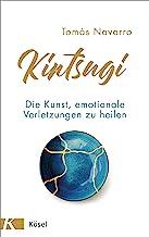 Kintsugi: Die Kunst, emotionale Verletzungen zu heilen (German Edition)