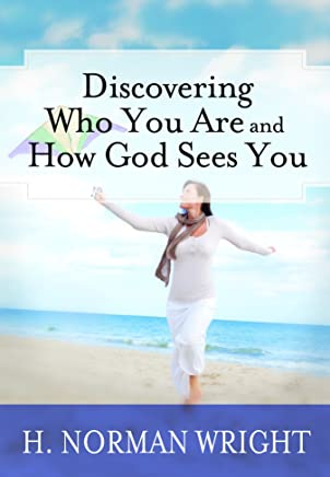 Discovering Who You Are and How God Sees You by H. Norman Wright (16-Oct-2014) Perfect Paperback