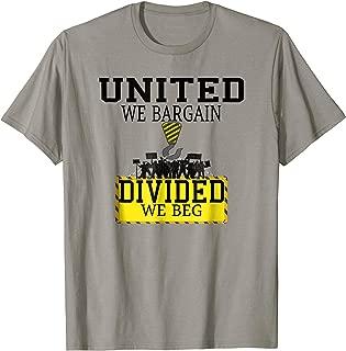 United We Bargain Divided We Beg Trade Labor Union T-Shirt