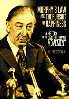 Murphy's Law and the Pursuit of Happiness: a History of the Civil Celebrant Movement (English Edition)