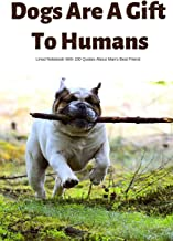 Dogs Are A Gift To Humans Lined Notebook With 100 Quotes About Man's Best Friend: Bulldog Cover Composition Book With Funny, Thoughtful, Witty Remarks ... School (College-Ruled, 100 Lined Pages)