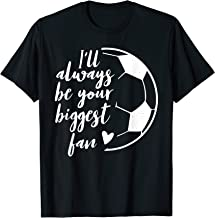 I'll Always be Your Biggest Soccer Fan Gift Support Team T-Shirt