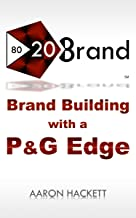 80/20 Brand: Brand Building with a P&G Edge