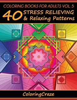Coloring Books For Adults Volume 5: 40 Stress Relieving And Relaxing Patterns (Anti-Stress Art Therapy Series)