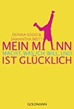Mein Mann macht, was ich will,: und ist glücklich (German Edition)