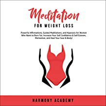 Meditation for Weight Loss: Powerful Affirmations, Guided Meditations, and Hypnosis for Women Who Want to Burn Fat: Increa...