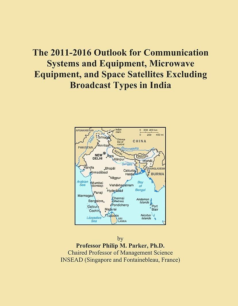 武器宇宙飛行士絶妙The 2011-2016 Outlook for Communication Systems and Equipment, Microwave Equipment, and Space Satellites Excluding Broadcast Types in India