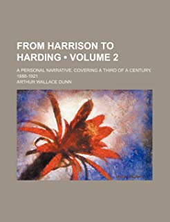 From Harrison to Harding (Volume 2); A Personal Narrative, Covering a Third of a Century, 1888-1921