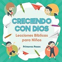 Creciendo con Dios: Lecciones Bíblicas Para Niños (Escuela Dominical) (Spanish Edition)