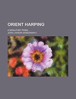 Orient Harping; A Desultory Poem