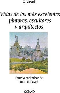Vidas de los más excelentes pintores, escultores y arquitectos (Biblioteca Universal) (Spanish Edition)