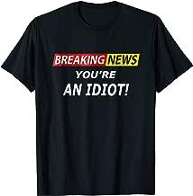 BREAKING NEWS YOU'RE AN IDIOT! T-SHIRT