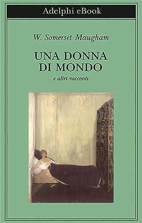 Una donna di mondo: e altri racconti (Biblioteca Adelphi Vol. 606)
