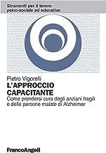 L'approccio capacitante. Come prendersi cura degli anziani fragili e delle persone malate di Alzheimer (Strum. lavoro psico-sociale e educativo Vol. 136) (Italian Edition)