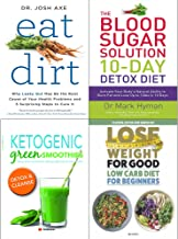 Eat dirt, 10 day detox diet, ketogenic green smoothies and lose weight for good low carb 4 books collection set