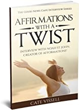 Affirmations With a Twist: Interview With Noah St. John, Creator of Afformations (The Good News Cafe Interview Series Book 1)