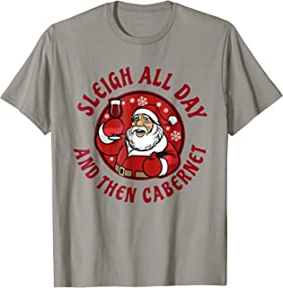 Funny Xmas Phrase Shirt Sleigh All Day And Then Cabernet Tee