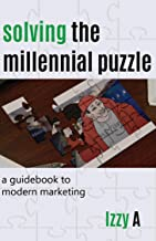 Solving the Millennial Puzzle: The Definitive Guide to Modern Marketing