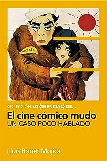 Lo Esencial de ... EL CINE CÓMICO MUDO. Un caso poco hablado (Chaplin, Keaton y otros reyes del gag) (Spanish Edition)