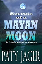 Secrets of a Mayan Moon (Isabella Mumphrey Adventures)