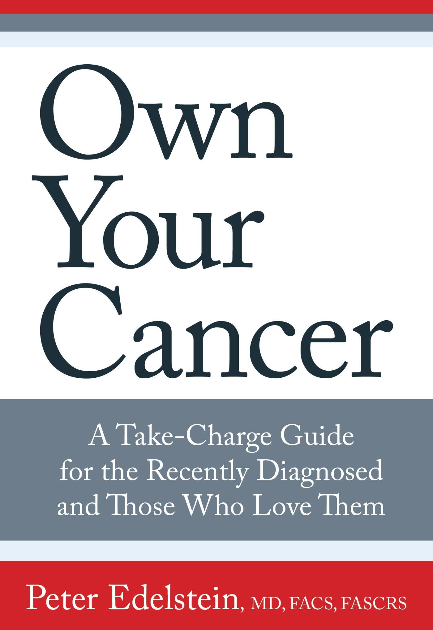 Download Own Your Cancer: A Take-Charge Guide For The Recently Diagnosed And Those Who Love Them 
