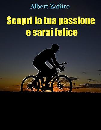 Scopri la tua passione e sarai felice