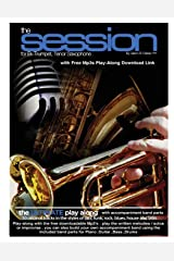The Session For Bb Trumpet,Tenor Saxophone: The Ultimate Play-Along & Band, for Bb Trumpet, Tenor Saxophone & Bb Clarinet, comes with full parts for ... Guitar, Drums & MP3 play along Tracks: 5 Paperback