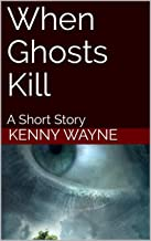 When Ghosts Kill: A Short Story