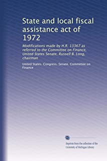 State and local fiscal assistance act of 1972: Modifications made by H.R. 13367 as referred to the Committee on Finance, United States Senate, Russell B. Long, chairman