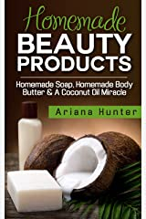 Homemade Beauty Products: Homemade Soap, Homemade Body Butter & a Coconut Oil Miracle (Coconut Cures, DIY Body Butter, Save Money, Coconut Oil Hacks) Kindle Edition