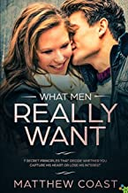 What Men REALLY Want: 7 Secret Principle That Decide Whether You Capture His Heart Or Lose His Interest