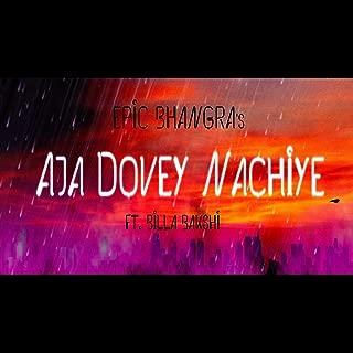Aja Dovey Nachiye (feat. Billa Bakshi)