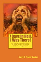 7 Days in Hell: I Was There!: An Eyewitness Account of the True Existence of Hell - Expanded