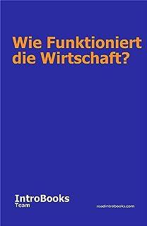Wie Funktioniert die Wirtschaft? (German Edition)