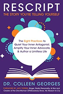 RESCRIPT the Story You're Telling Yourself: The Eight Practices to Quiet Your Inner Antagonist, Amplify Your Inner Advocate, & Author a Limitless Life (English Edition)