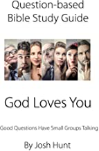 Question-based Bible Study Guide -- God Loves You: Good Questions Have Groups Talking