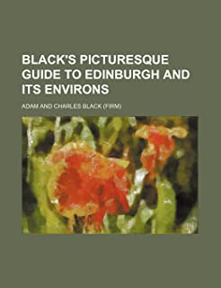 Black's Picturesque Guide to Edinburgh and Its Environs