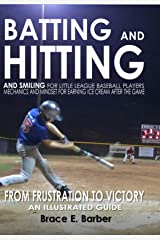 Batting and Hitting and Smiling for Little-League Baseball Players: Mechanics and Mindset for Earning Ice Cream after the Game Kindle Edition