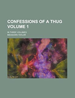 Confessions of a Thug; In Three Volumes Volume 1
