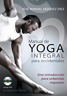 Manual de yoga integral para occidentales. Una introduccion para urbanitas inquietos (Spanish Edition)