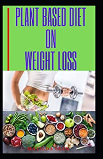 PLANT BASED DIET ON WEIGHT LOSS: Plant based diet on weight reduction and healthy living